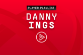 Player Playlists: Danny Ings